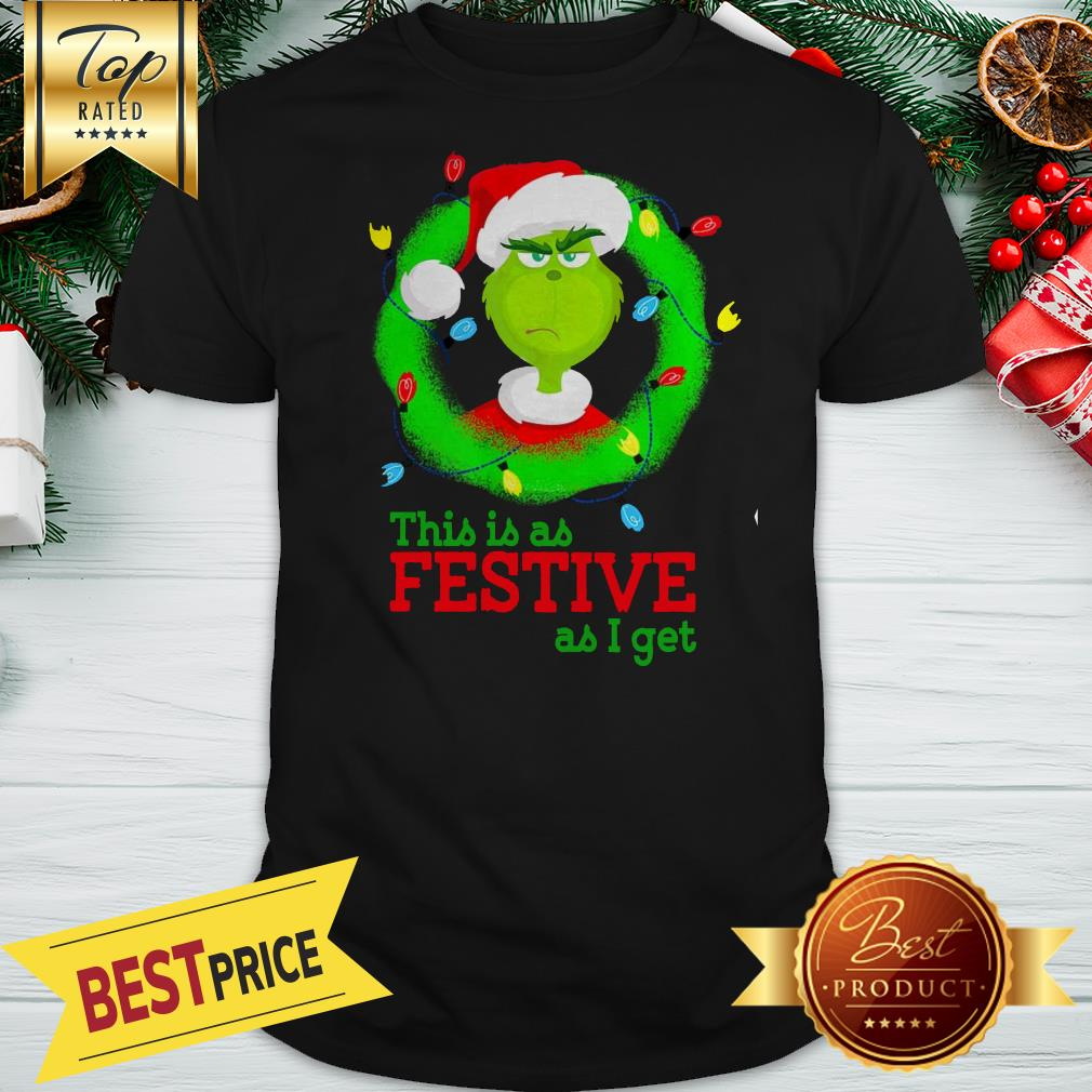 Official Wonderful Grinch This Is As Festive As I Get Christmas Shirt