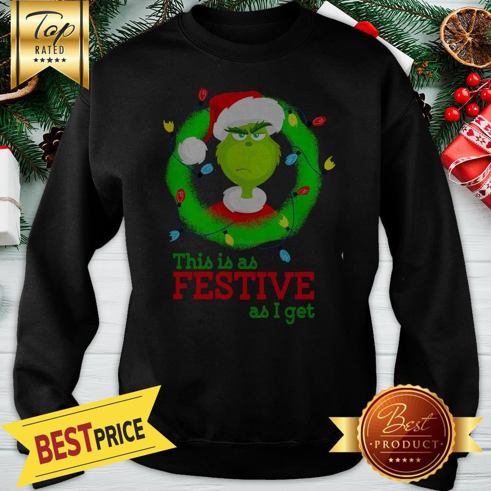Official Wonderful Grinch This Is As Festive As I Get Christmas Sweatshirt
