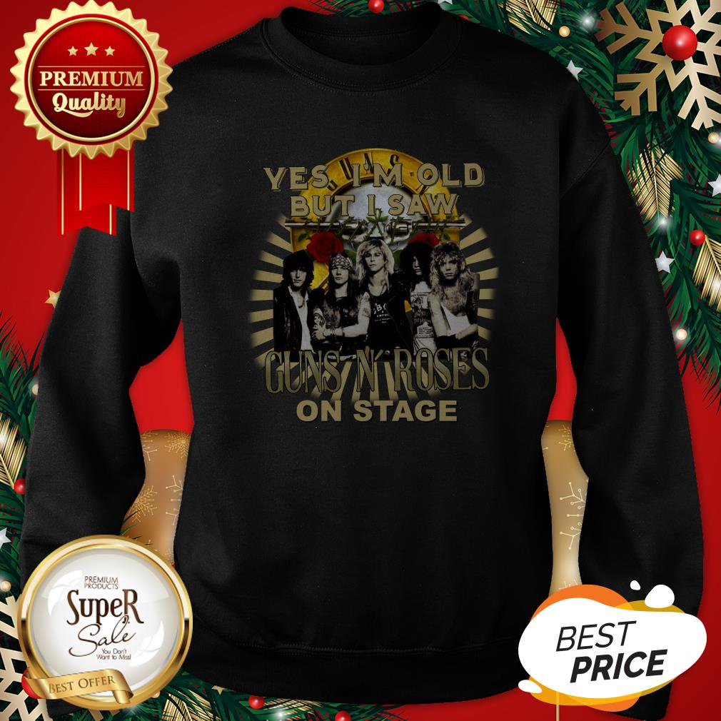 Official Yes I'm Old But I Saw Gun N' Roses On Stage Sweatshirt
