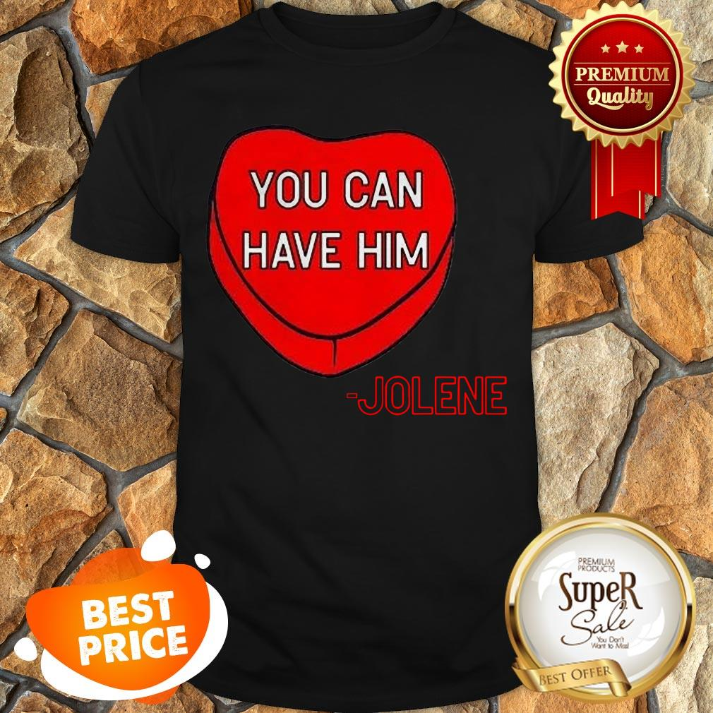 Official You Can Have Him Valentine's Heart Shirt