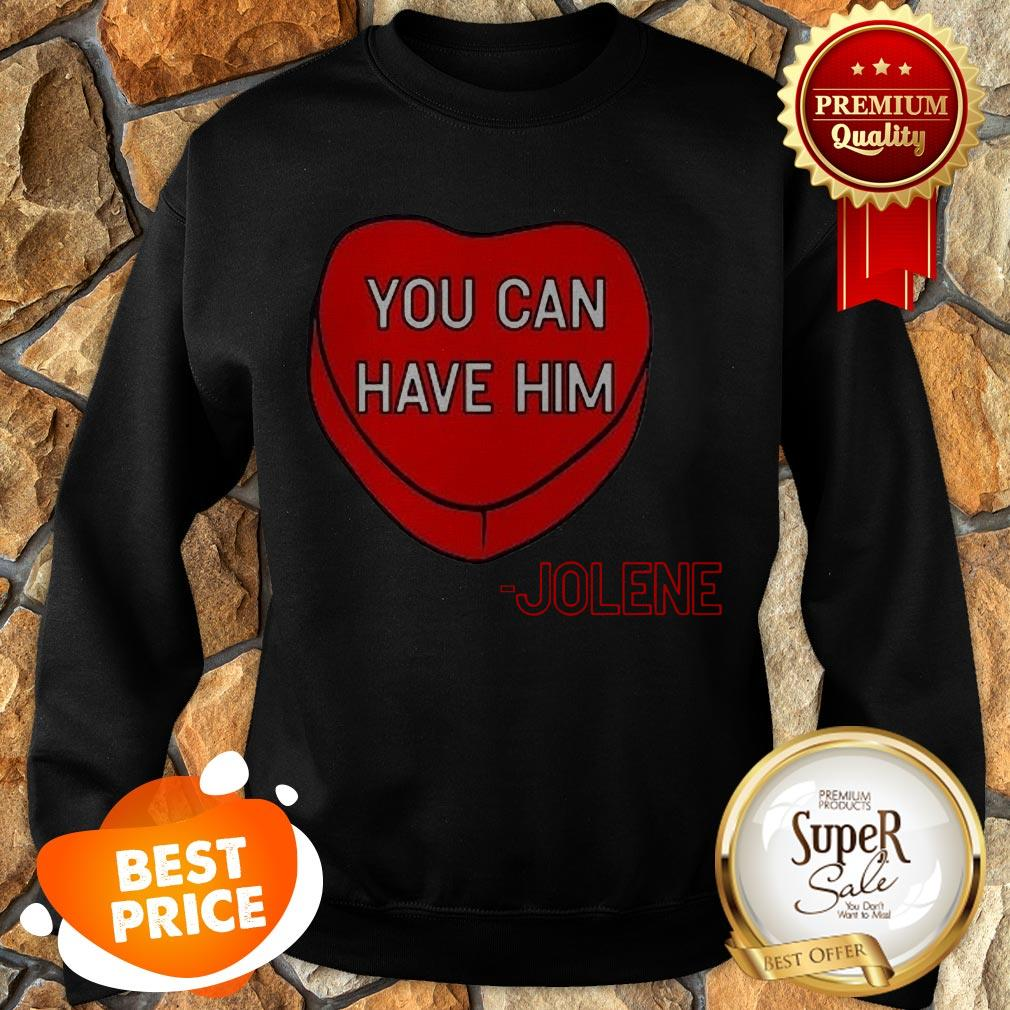 Official You Can Have Him Valentine's Heart Sweatshirt