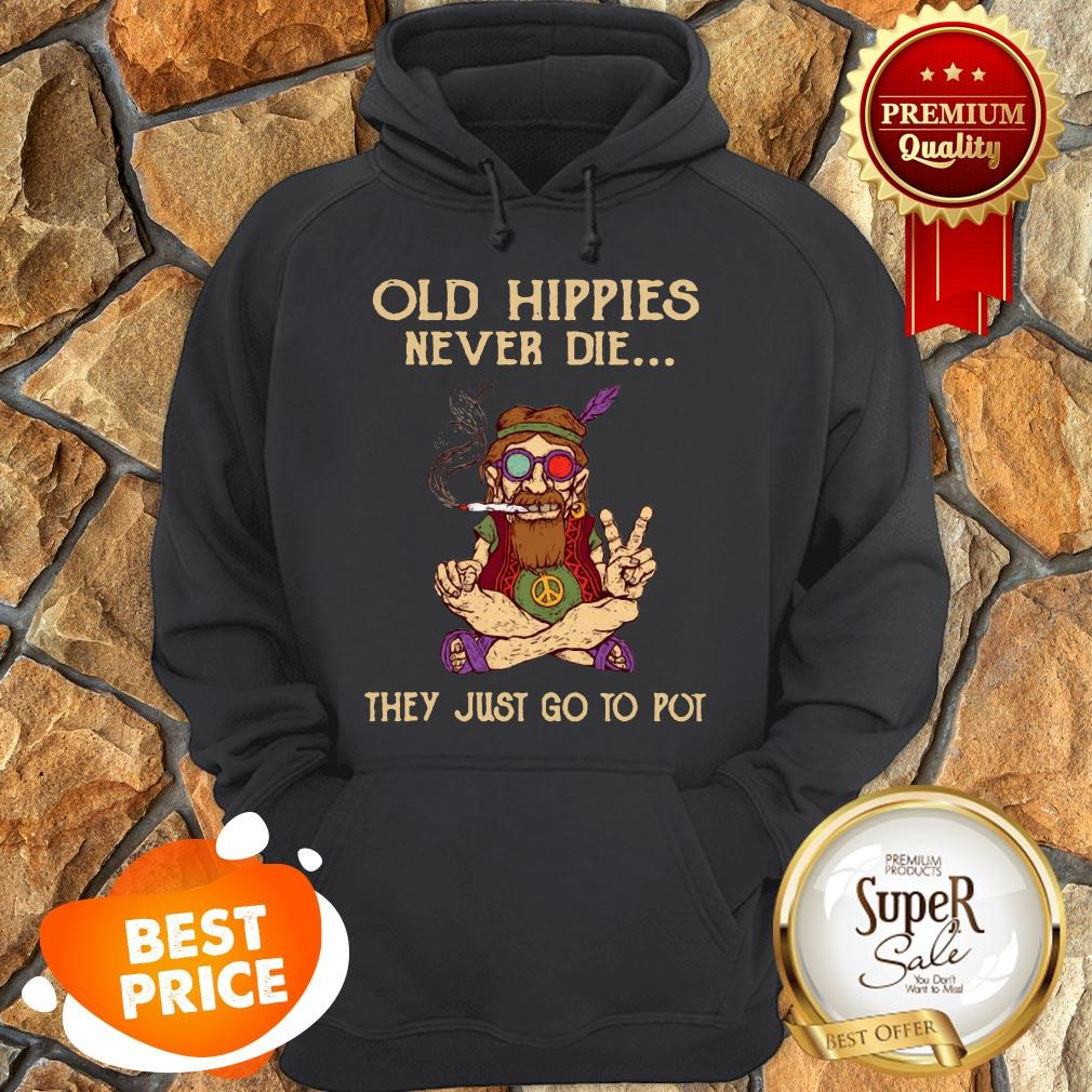 Old Hippies Never Die They Just Go To Pot Hoodie