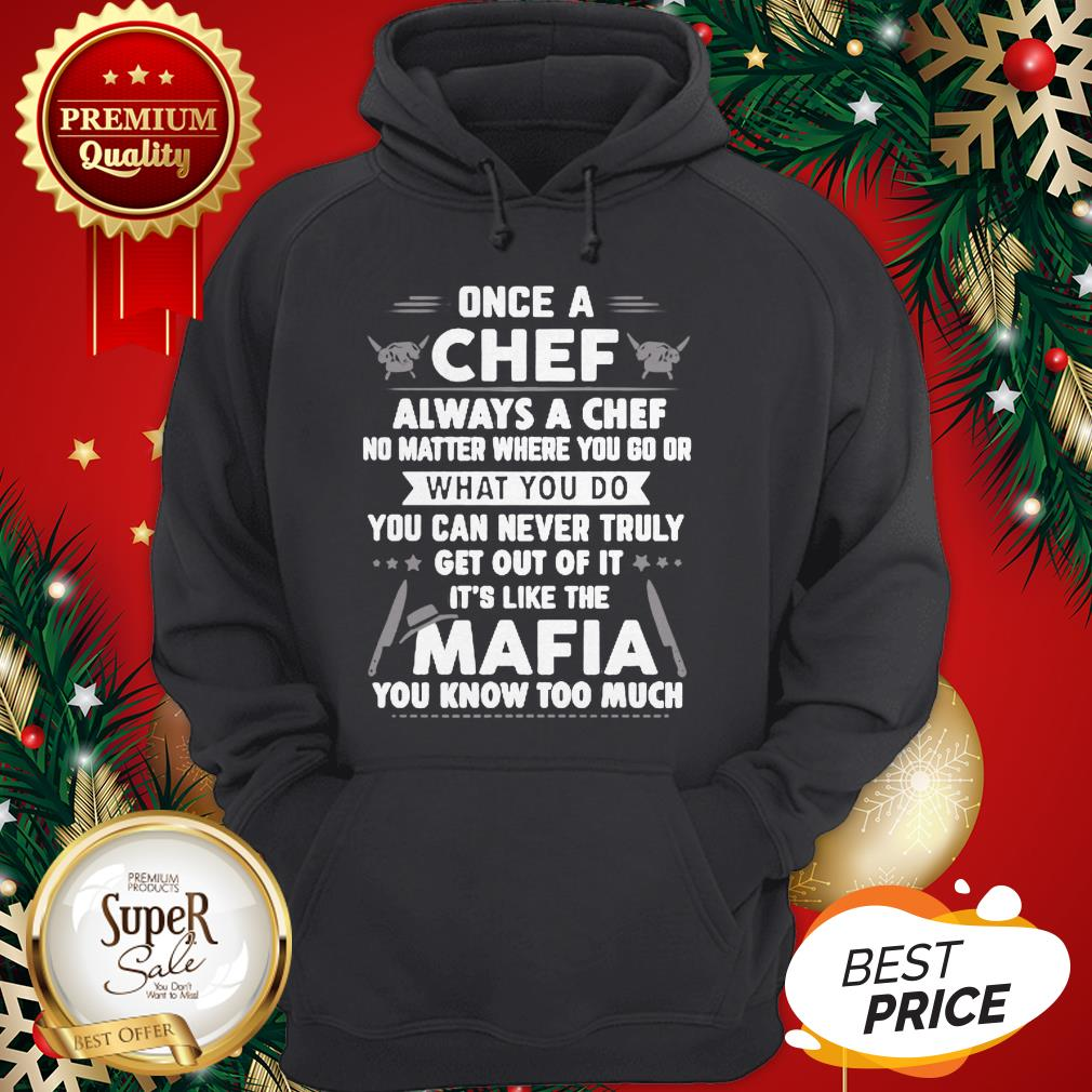 Once A Chef Always A Chef No Matter Where You Go Or Mafia Hoodie
