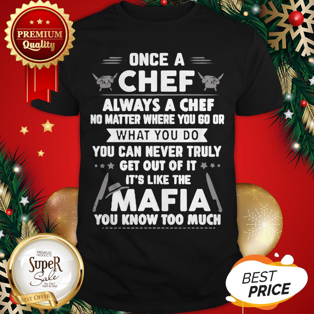 Once A Chef Always A Chef No Matter Where You Go Or Mafia Shirt