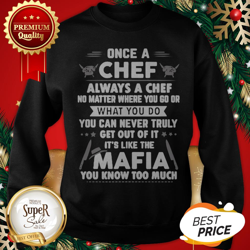 Once A Chef Always A Chef No Matter Where You Go Or Mafia Sweatshirt