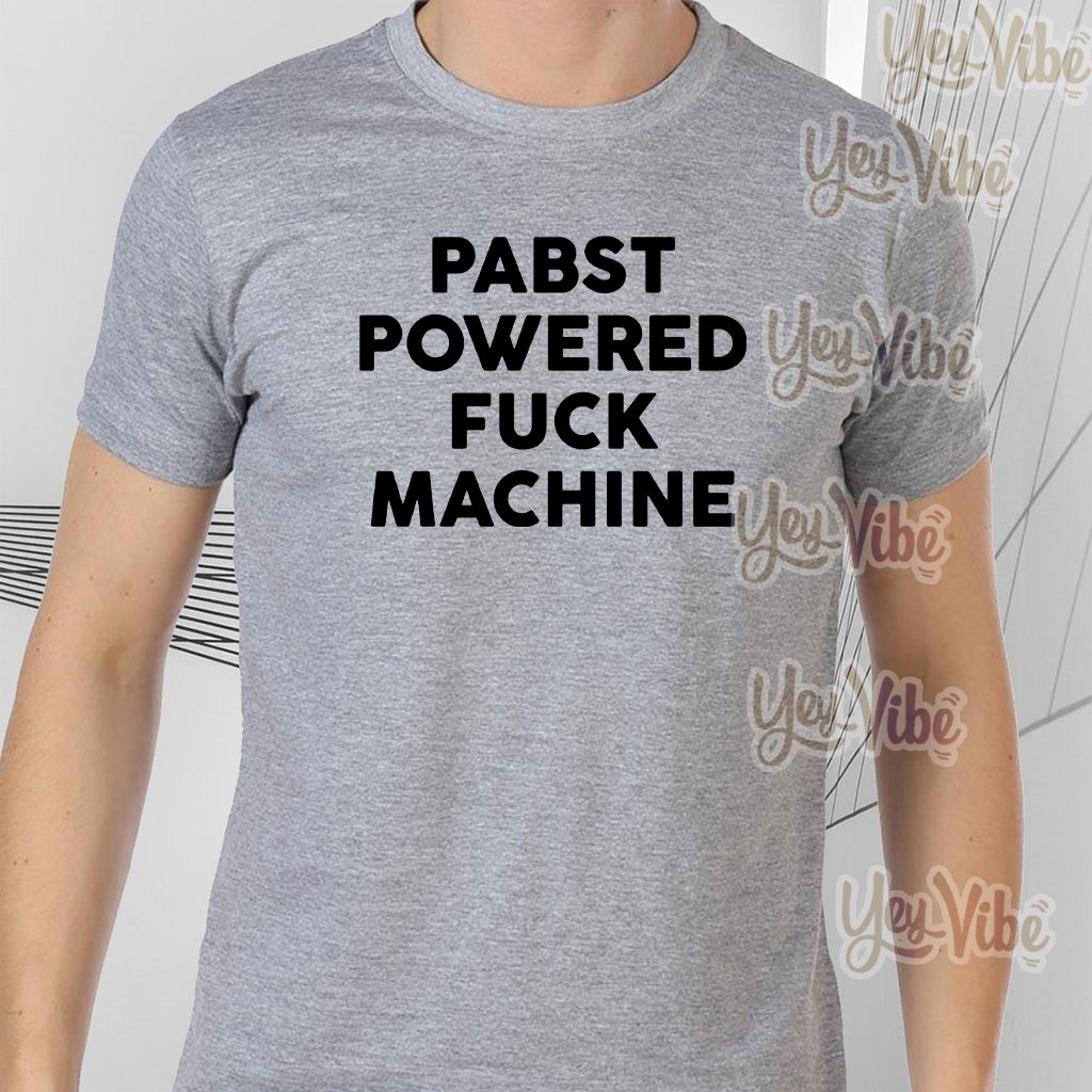 Pabst powered fuck machine t-shirts