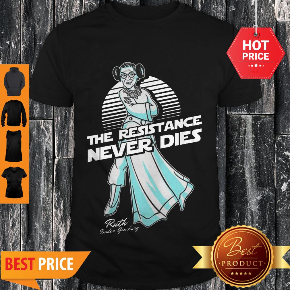 Perfect Princess Leia The Resistance Never Dies Ruth Bader Ginsburg Shirt