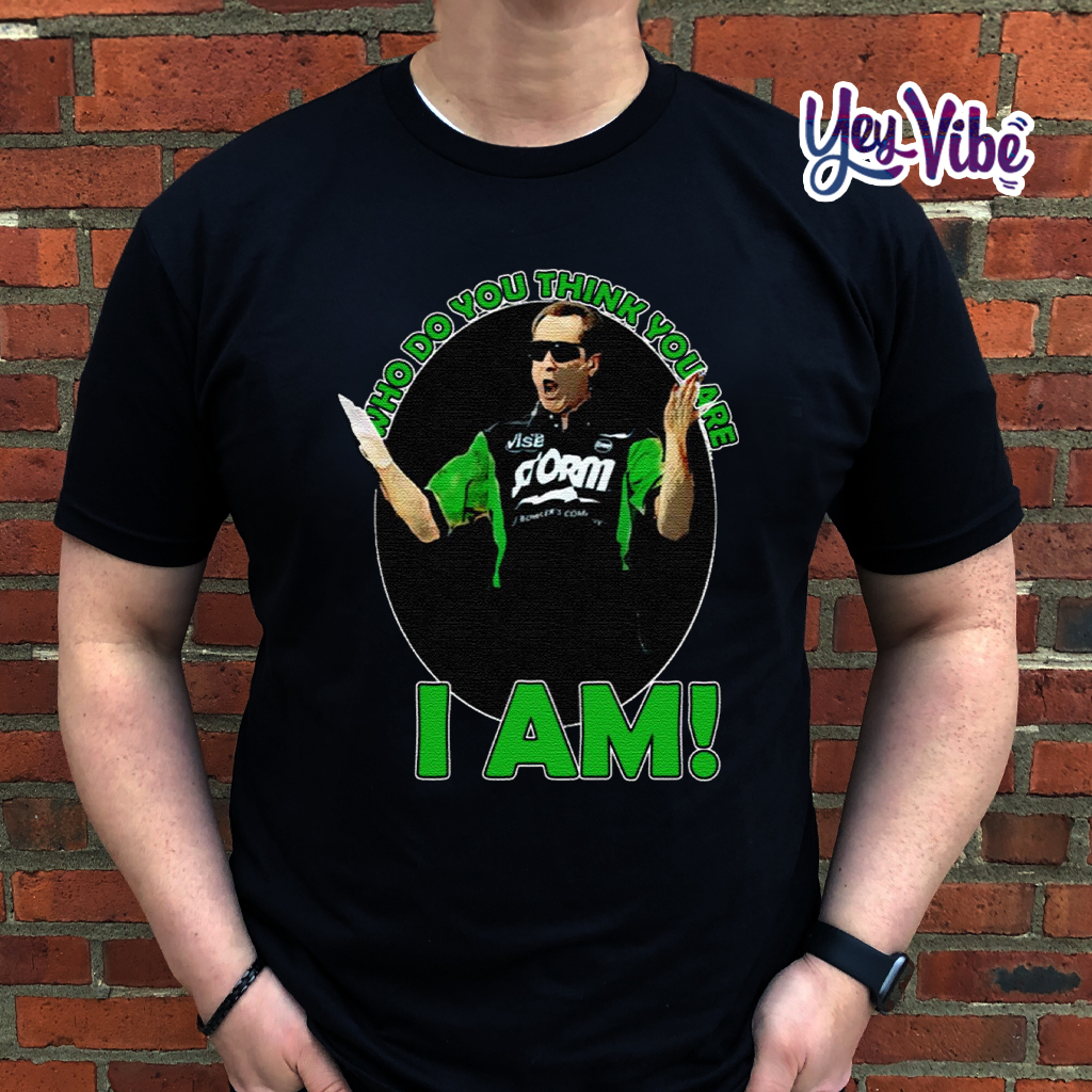 Pete Weber Shirt - Who Do You Think You Are I Am