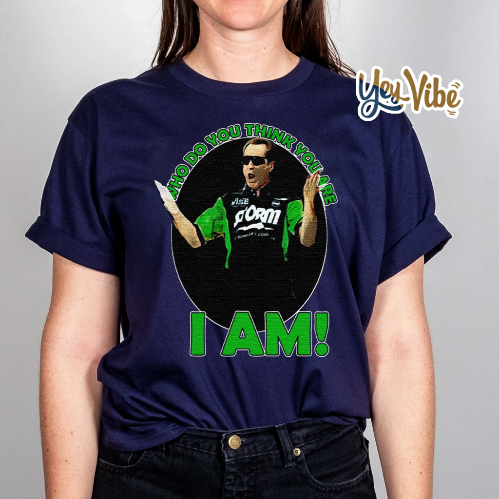 Pete Weber Shirts - Who Do You Think You Are I Am