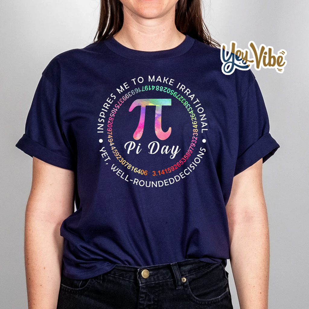 Pi Day Inspires Me To Make Irrational Decisions 3.14 Math Shirts