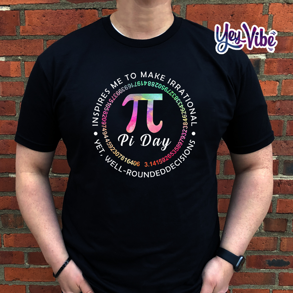 Pi Day Inspires Me To Make Irrational Decisions 3.14 Math Shirt