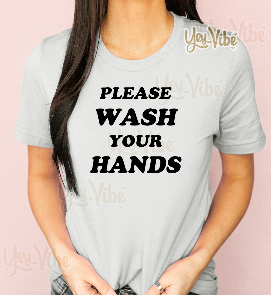 Please Wash You Hands Shirts