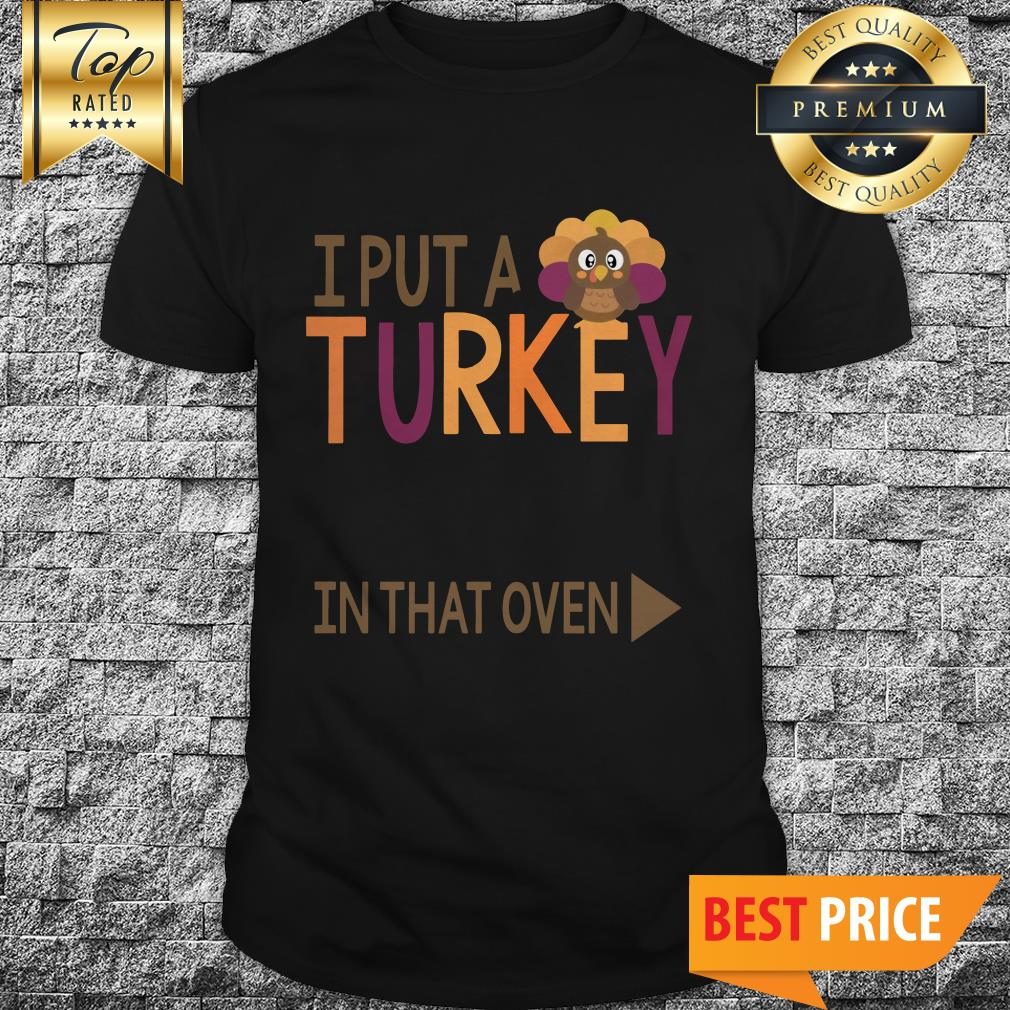 Pregnancy I Put A Turkey In That Oven Roasting Until 2020 Shirt