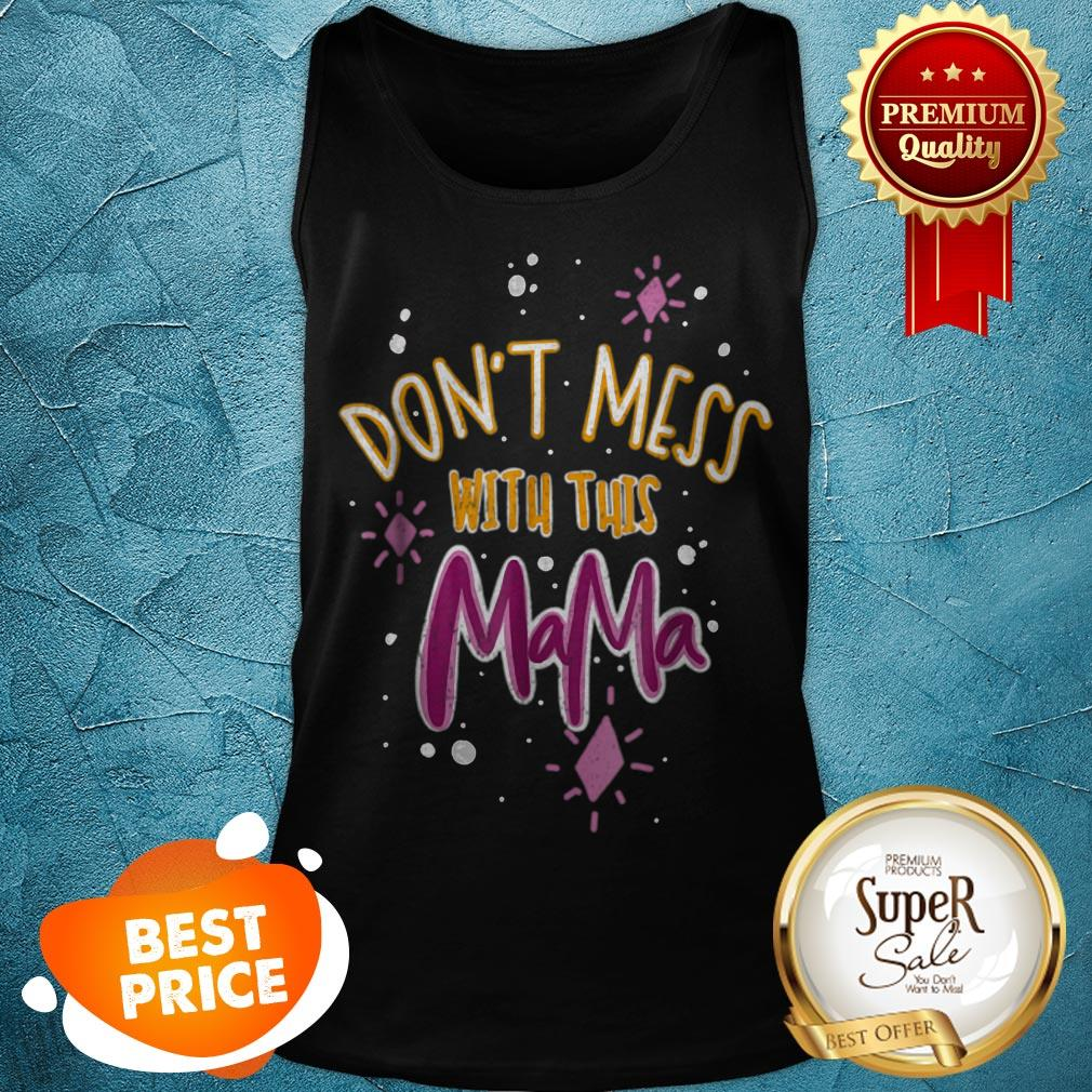 Pretty Dont Mess With Mama Tank Top