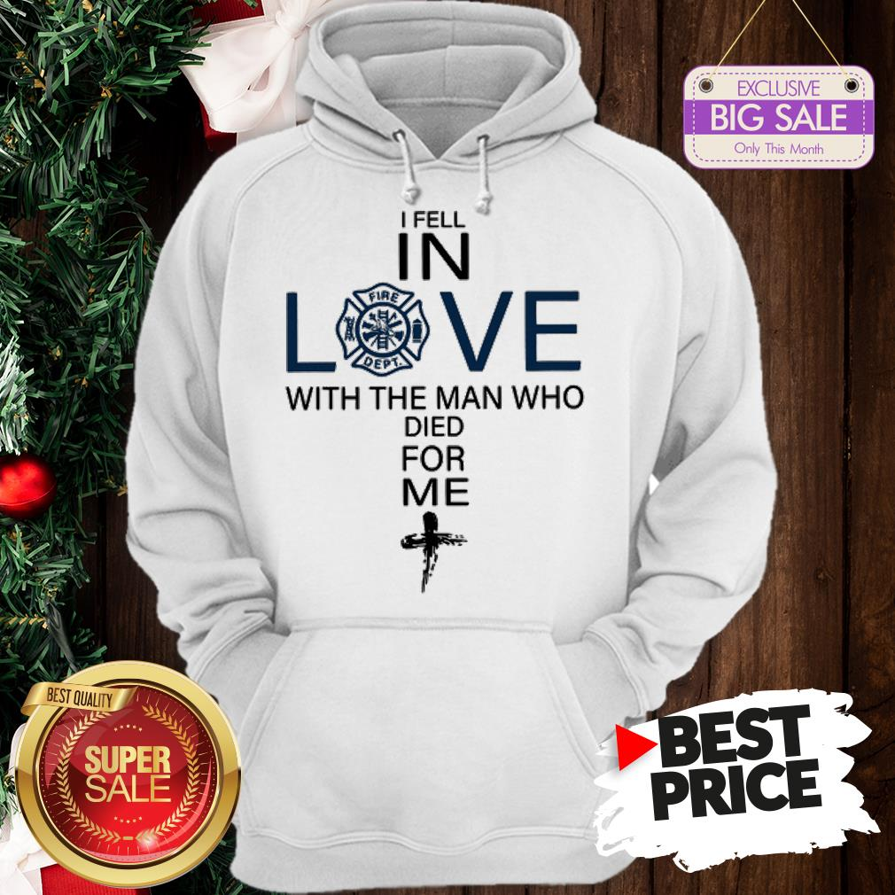 Pretty Firefighter I Fell In Love The Man Who Died For Me Hoodie