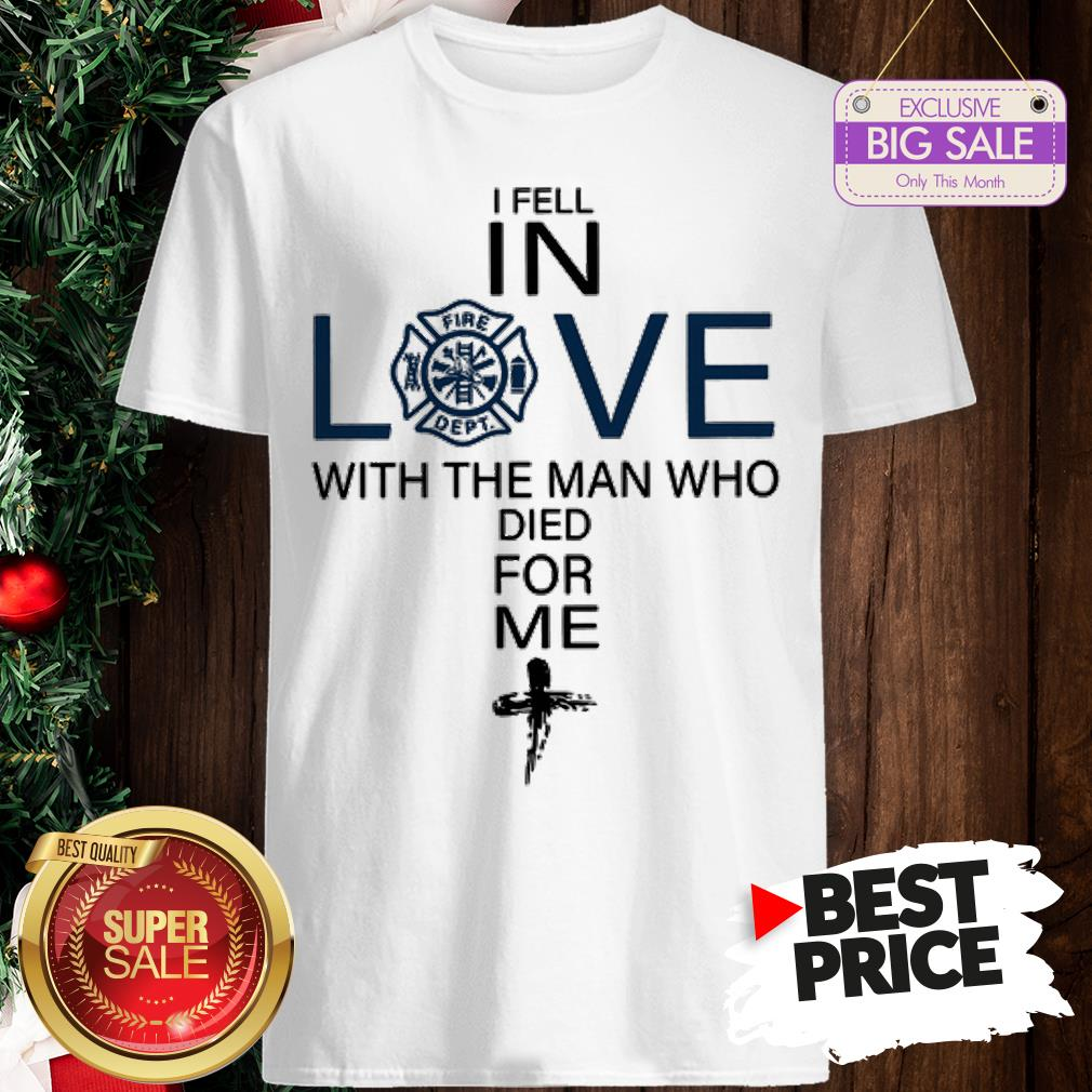 Pretty Firefighter I Fell In Love The Man Who Died For Me Shirt