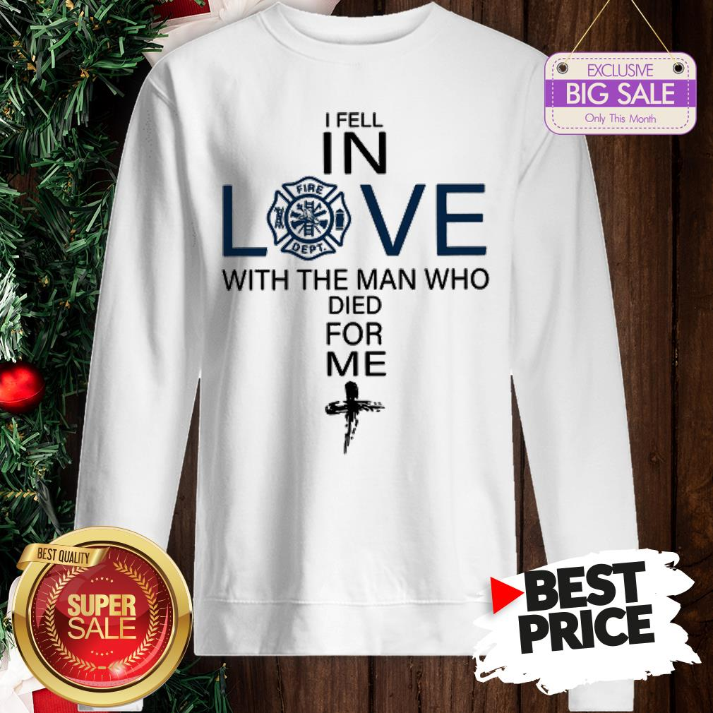 Pretty Firefighter I Fell In Love The Man Who Died For Me Sweatshirt