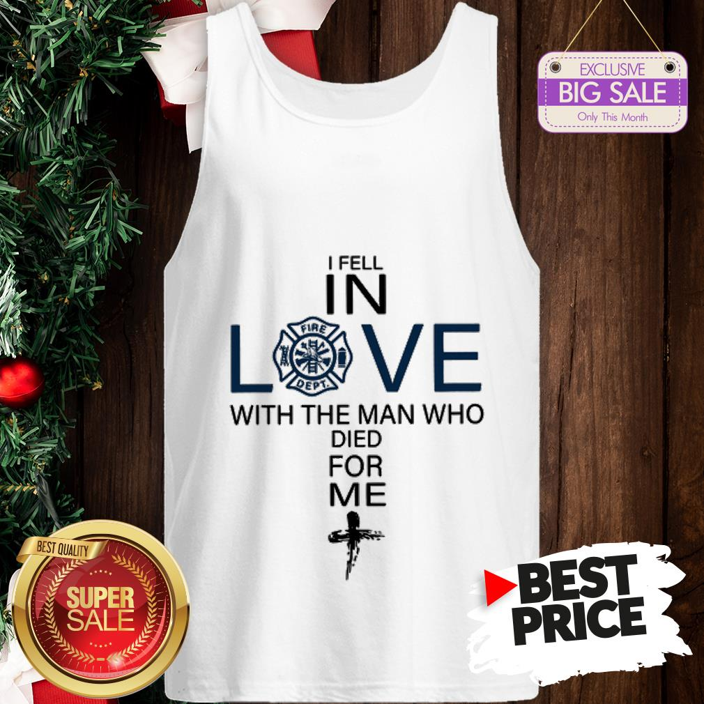 Pretty Firefighter I Fell In Love The Man Who Died For Me Tank Top