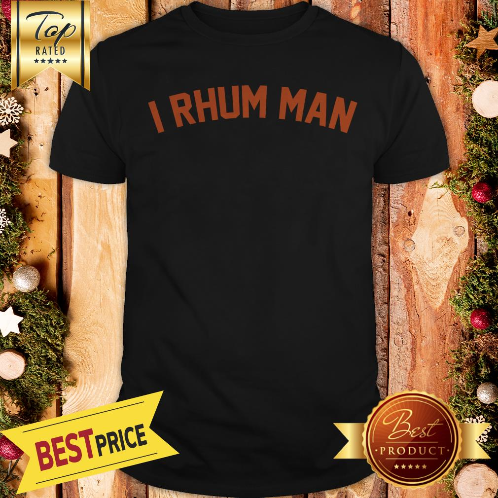 Pretty I Rhum Man Shirt