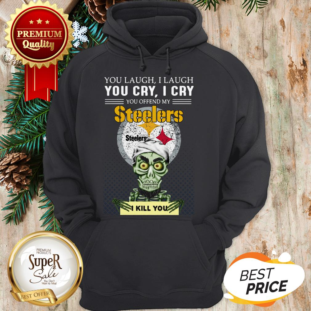 Pretty Jeff Dunham You Cry I Cry You Offend My Steelers I Kill You Hoodie