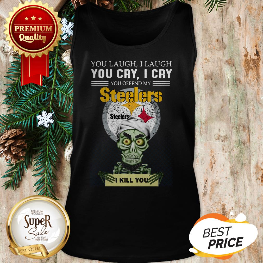 Pretty Jeff Dunham You Cry I Cry You Offend My Steelers I Kill You Tank Top