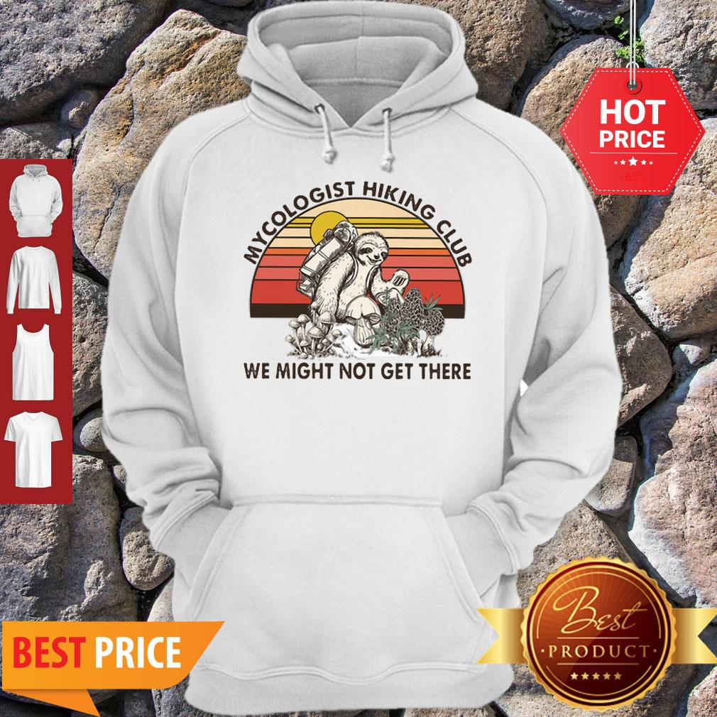 Pretty Mushroom Sloth Mycologist Hiking Club We Might Not Get There Hoodie