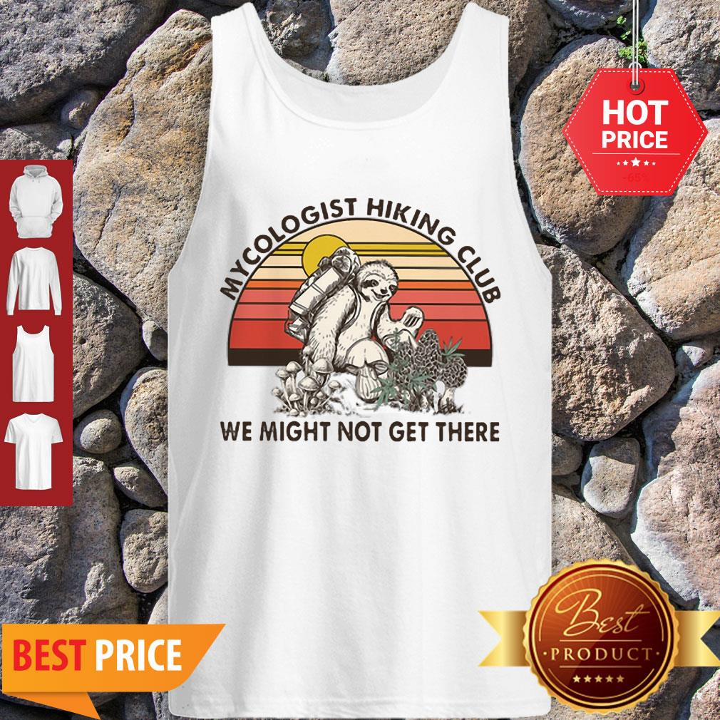 Pretty Mushroom Sloth Mycologist Hiking Club We Might Not Get There Tank Top