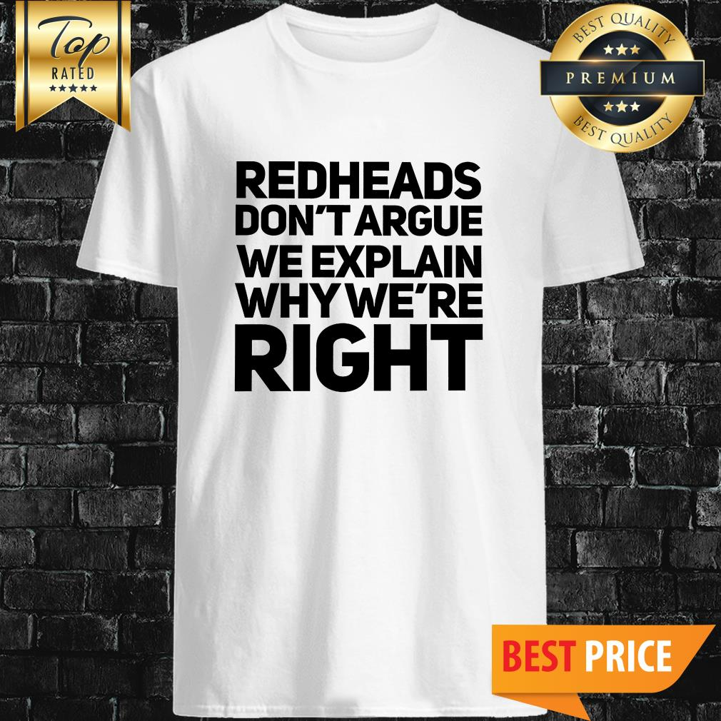 Redheads Don't Argue We Explain Why We're Right Shirt