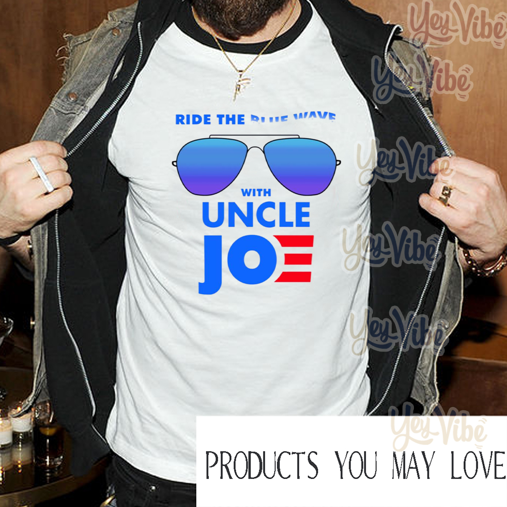 Ride the Blue Wave with Uncle Joe Biden T Shirts