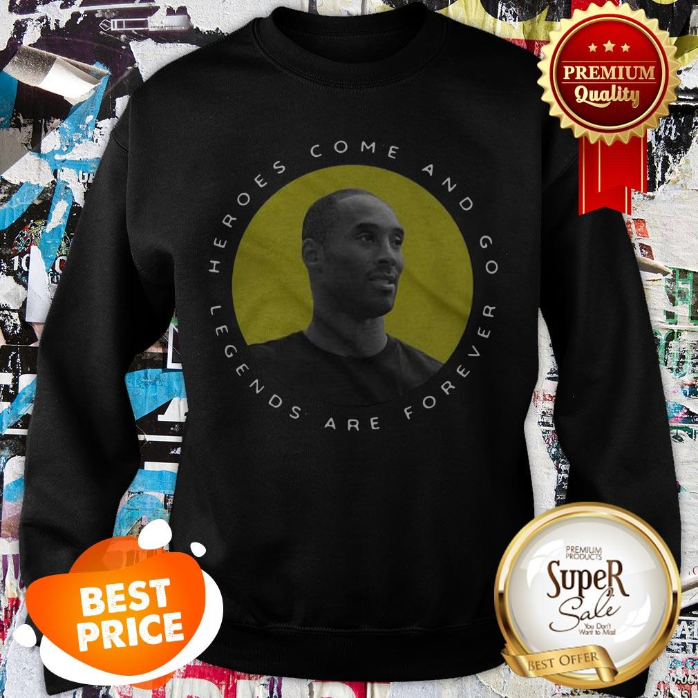 RIP Kobe Bryant Heroes Come And Go Legends Are Forever Sweatshirt