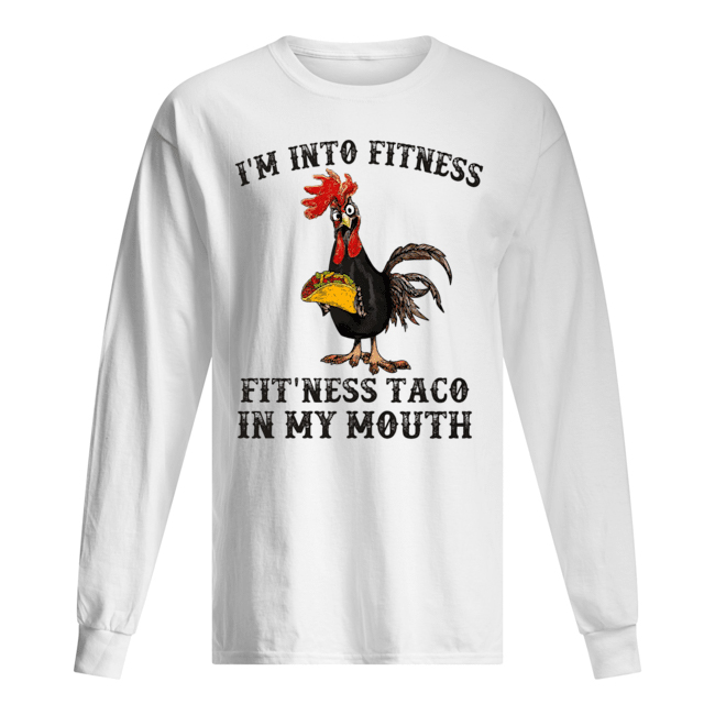 Rooster I'm Into Fitness Fit'ness Taco In My Mouth Men's Long Sleeved