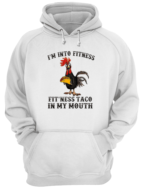 Rooster I'm Into Fitness Fit'ness Taco In My Mouth Unisex Hoodie