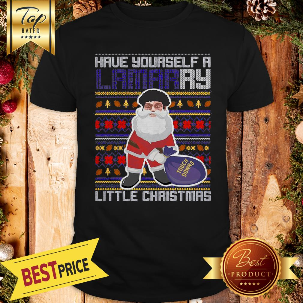 Santa Have Yourself A Lamarry Little Christmas Ugly Shirt