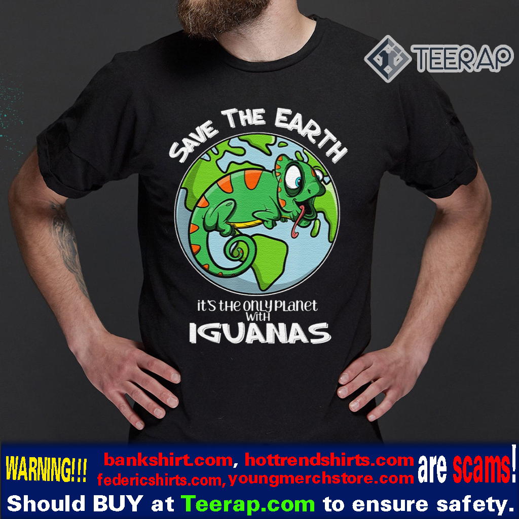 Save The Earth It's the Only Planet With Iguanas Shirt