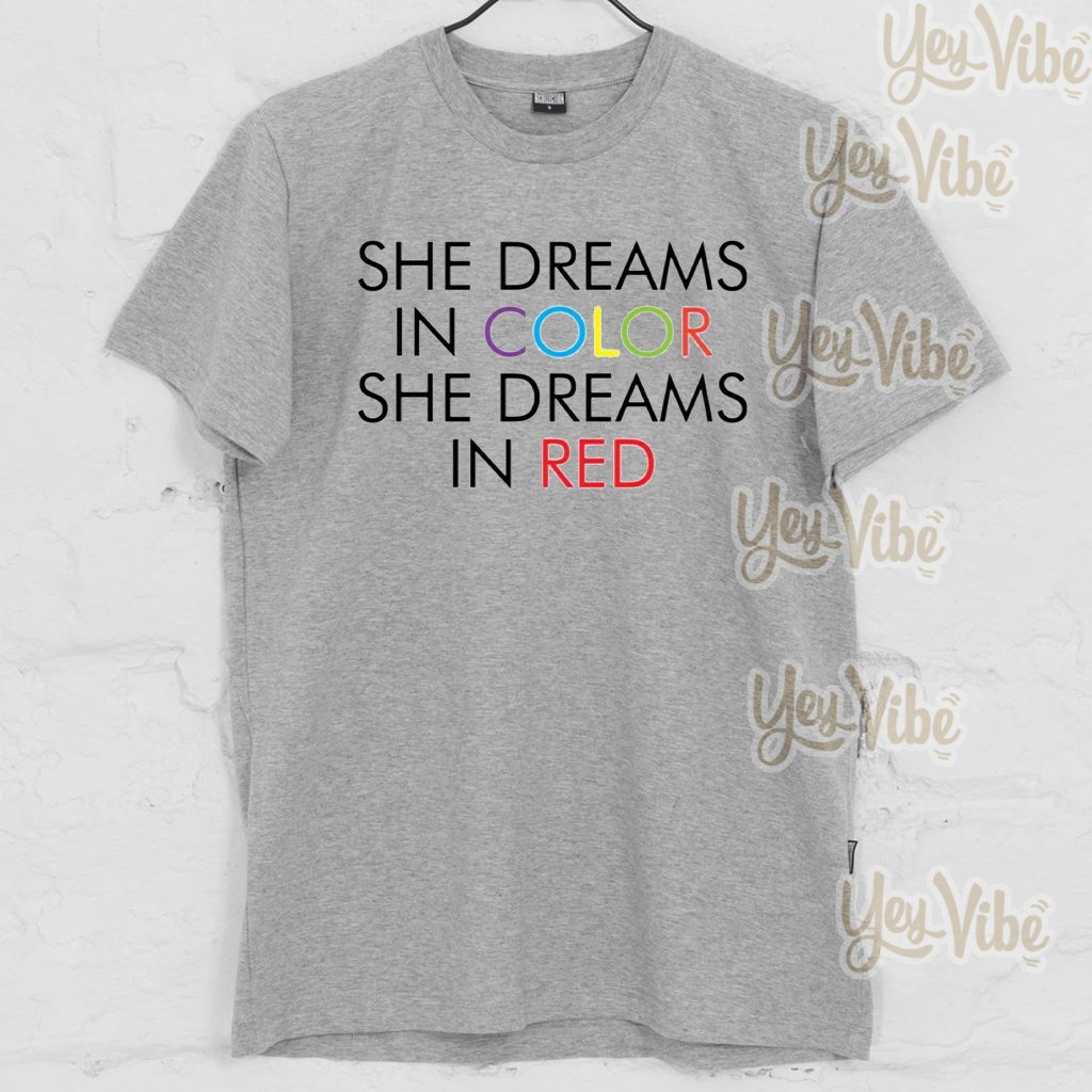 She dreams in color she dreams in red shirt