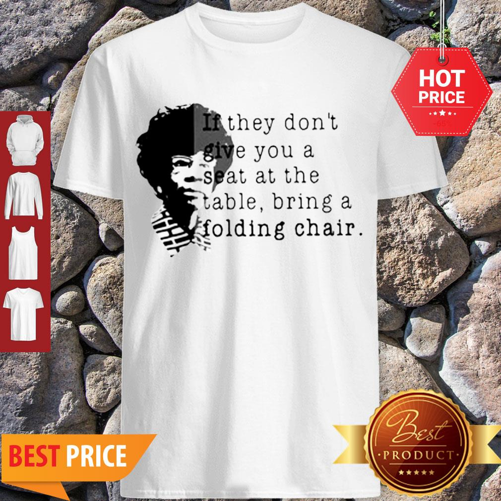 Shirley Chisholm If They Don't Give You A Seat At The Table Folding Chair Shirt