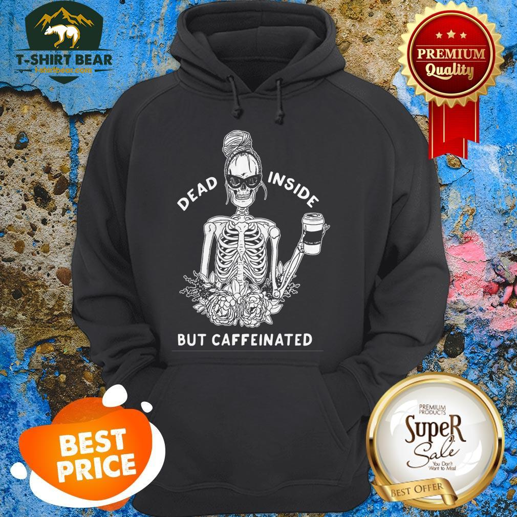 Skeleton Rose Flower Dead Inside But Caffeinated Hoodie