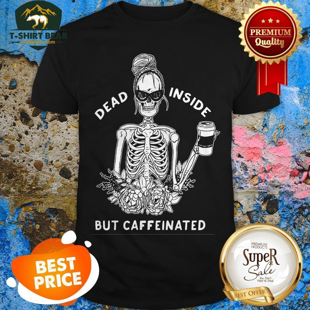 Skeleton Rose Flower Dead Inside But Caffeinated Shirt