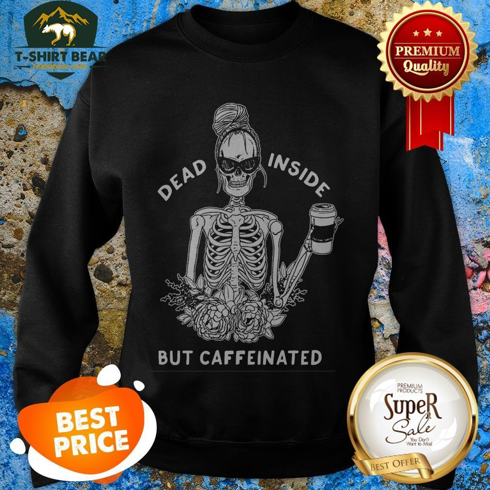 Skeleton Rose Flower Dead Inside But Caffeinated Sweatshirt