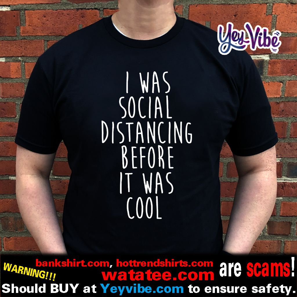 Social Distancing Before it Was Cool Shirt