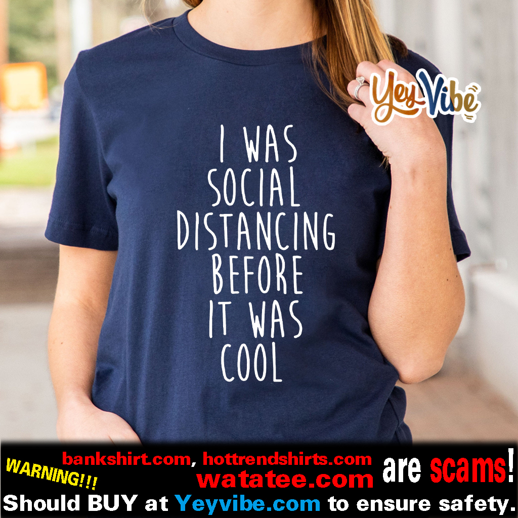 Social Distancing Before it Was Cool Shirts