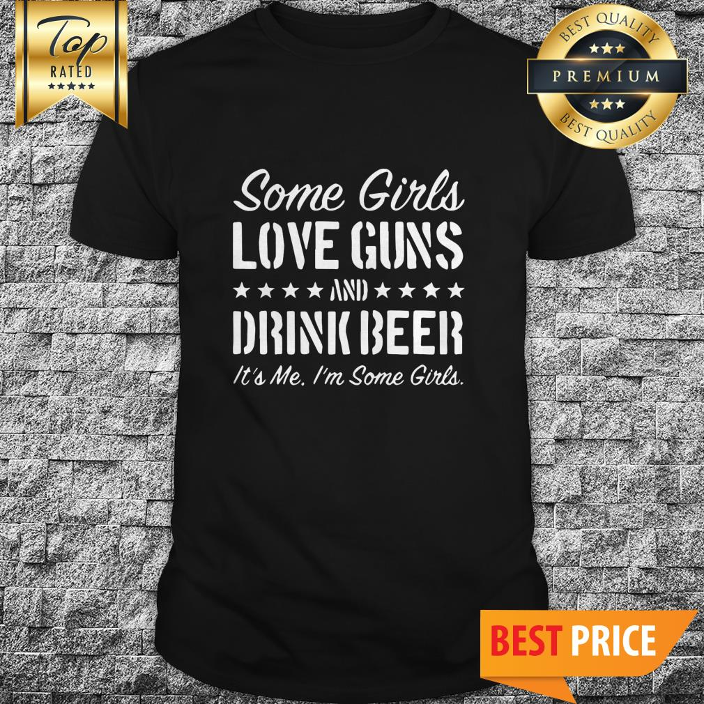 Some Girls Love Guns And Drink Beer Shirt