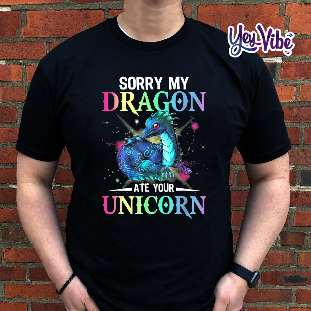 sorry my dragon ate your unicorn Shirt