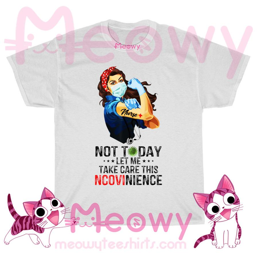 Strong Nurse Not Today let me take care this NCONVEnience T-shirt