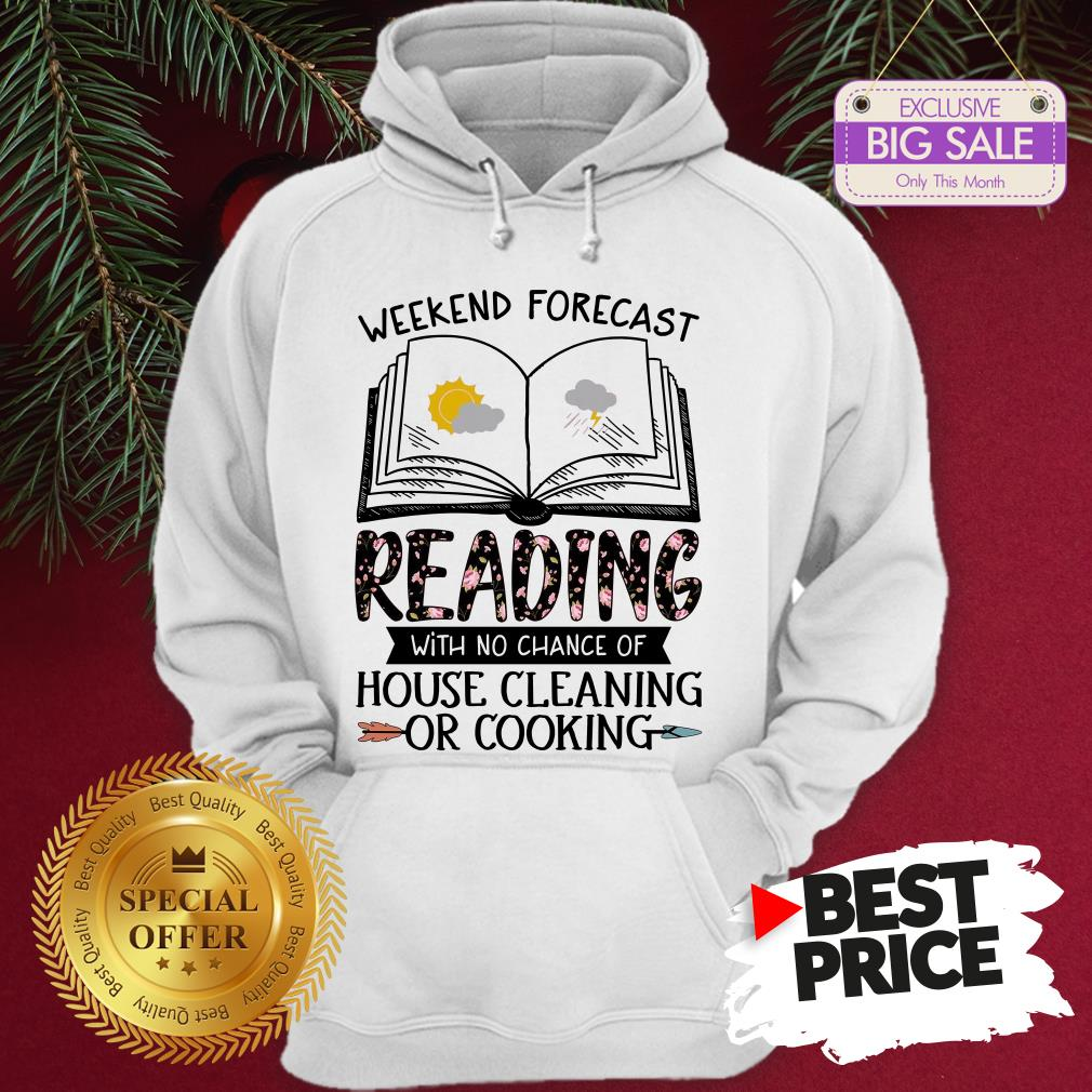 Sunday Weekend Forecast Reading House Cleaning Or Cooking Floral Hoodie