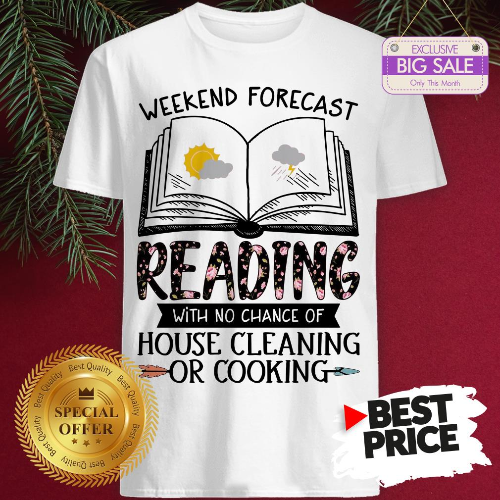 Sunday Weekend Forecast Reading House Cleaning Or Cooking Floral Shirt