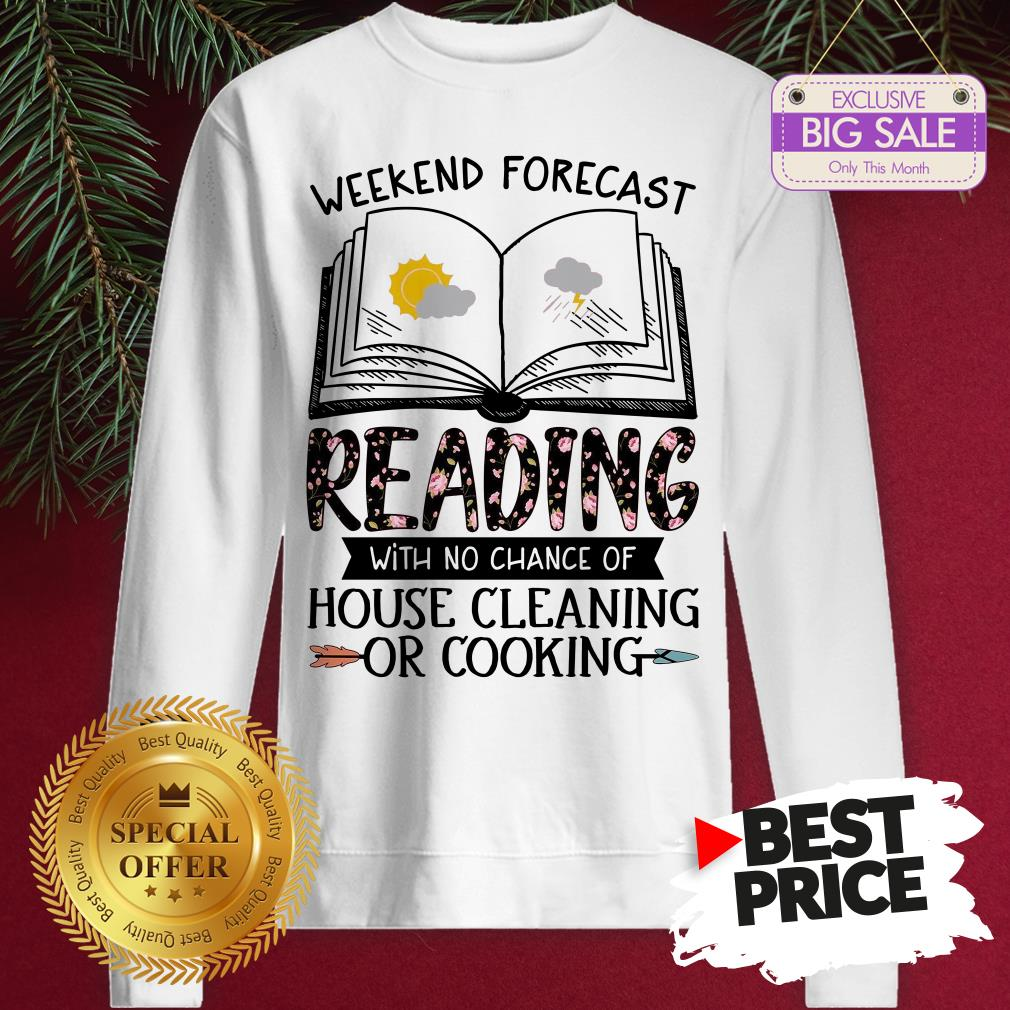 Sunday Weekend Forecast Reading House Cleaning Or Cooking Floral Sweatshirt