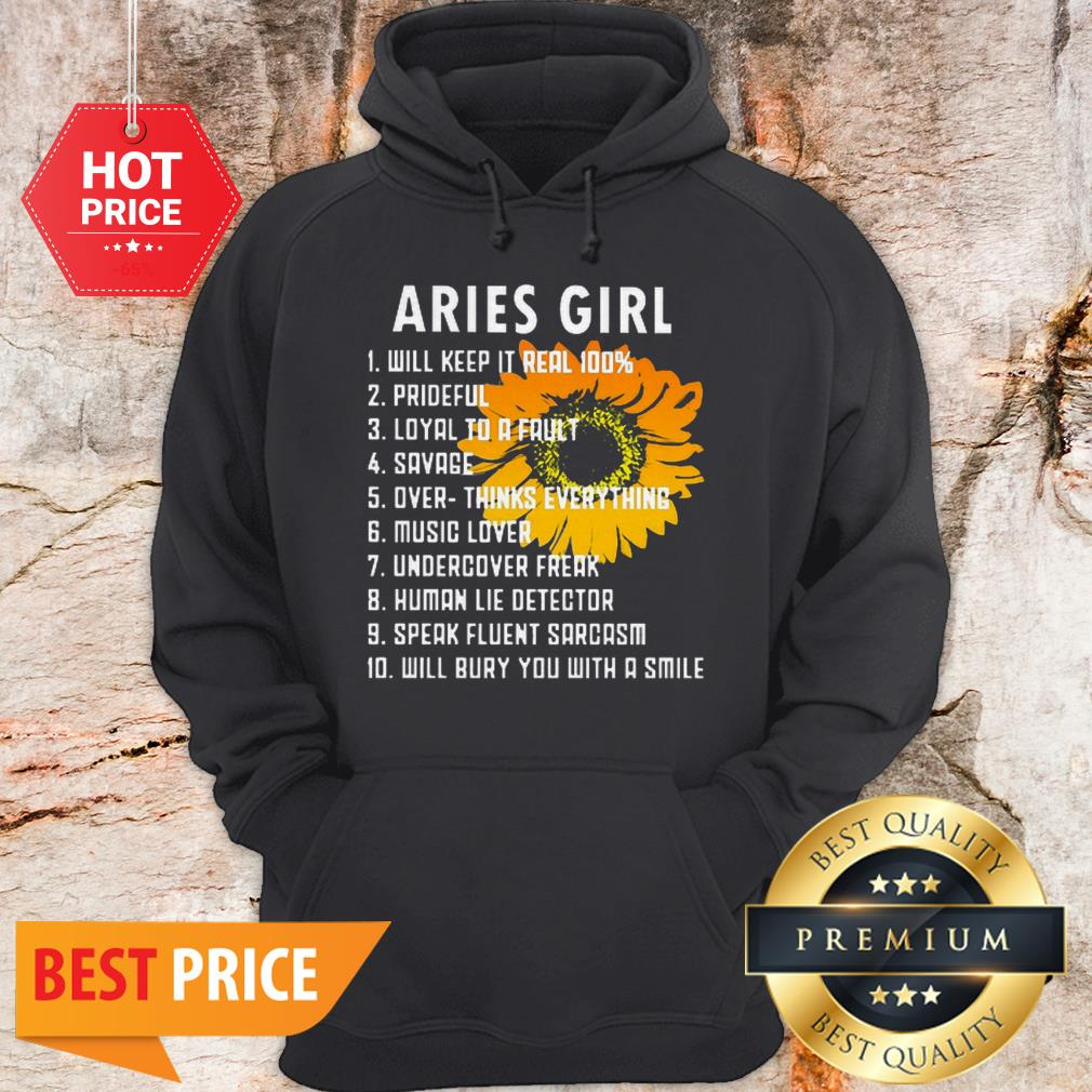 Sunflower Aries Girl Will Keep It Real 100 Prideful Loyal To A Fault Hoodie