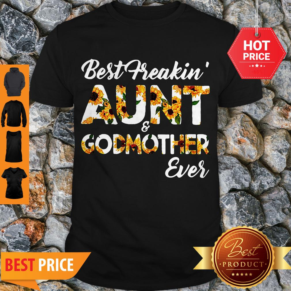 Sunflowers Best Freakin Aunt And Godmother Ever Shirt