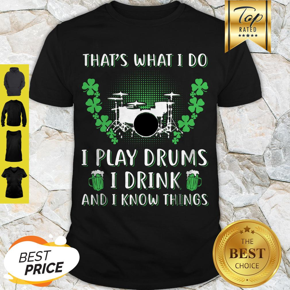 That's What I Do I Play Drums I Drink And I Know Things St Patrick Say Shirt